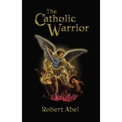 The Catholic Warrior by Robert Abel