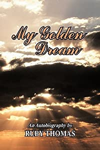 My Golden Dream: An Autobiography by Ruby Thomas