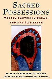 Sacred Possessions: Vodou, Santerfa, Obeah, and the Caribbean