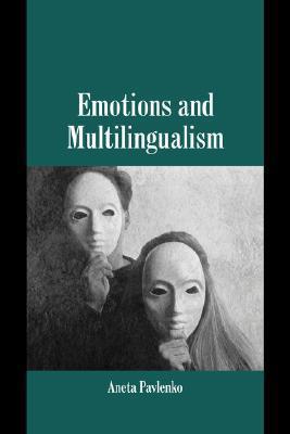 Emotions and Multilingualism  by  Aneta Pavlenko