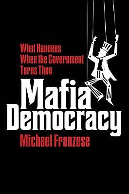 Mafia Democracy: What Happens When the Government Turns Thug