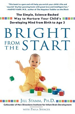 Bright from the Start: The Simple Science Backed Way to Nurture Your Child's Developing Mind from Birth to Age 3