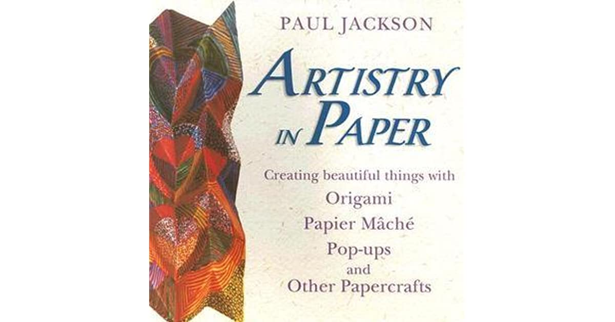 Artistry in paper creating beautiful things with origami papier artistry in paper creating beautiful things with origami papier mache pop ups and other papercrafts by paul jackson fandeluxe Choice Image
