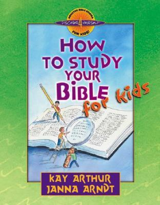 How to Study Your Bible for Kids by Kay Arthur