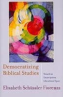 Democratizing Biblical Studies: Toward an Emancipatory Educational Space