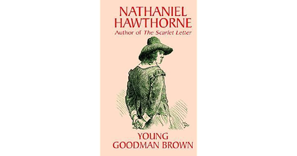 an analysis of the metaphors used in nathaniel hawthornes young goodman brown Literature network » nathaniel hawthorne » young goodman brown young goodman brown and faith, as the wife was aptly named, thrust her own pretty head into the street, letting the wind play with the pink ribbons of her cap while she called to goodman brown.
