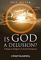 Is God a Delusion?: A Reply to Religion's Cultured Despisers