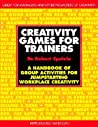 Creativity Games for Trainers: A Handbook of Group Activities for Jumpstarting Workplace Creativity