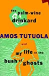 The Palm-Wine Drinkard & My Life in the Bush of Ghosts by Amos Tutuola