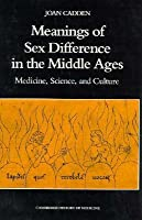 The Meanings of Sex Difference in the Middle Ages: Medicine, Natural Philosophy, and Culture (Cambridge Studies in the History of Medicine)