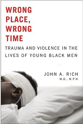 Wrong Place, Wrong Time: Trauma and Violence in the Lives of Young Black Men