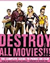 Destroy All Movies!!!: The Complete Guide to Punks on Film