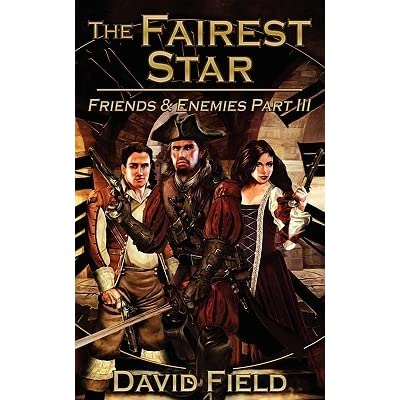 The Fairest Star Friends And Enemies Part Iii By David Field