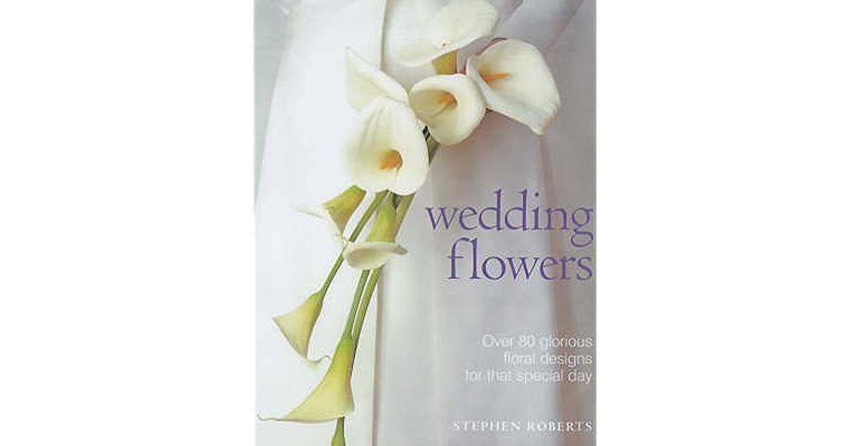 Wedding Flowers Over 80 Glorious Floral Designs For That Special