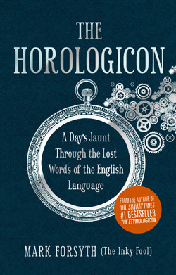 The Horologicon: A Day's Jaunt Through the Lost Words of the English Language
