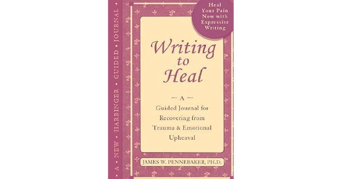 Writing to Heal: A Guided Journal for Recovering from Trauma