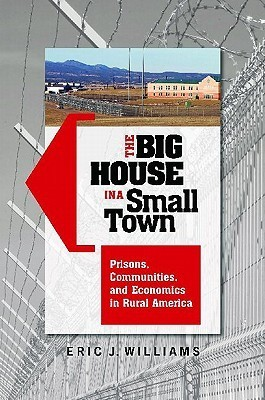 The Big House in a Small Town Prisons, Communities, and Economics in Rural America