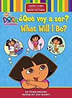 ¿Qué voy a ser? / What Will I Be? (Dora La Exploradora)
