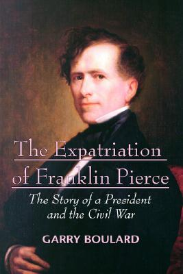 The Expatriation of Franklin Pierce: The Story of a President and the Civil War