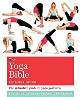 The Yoga Bible: The Definitive Guide To Yoga Postures (Godsfield Bible)