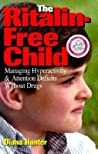 The Ritalin-Free Child: Managing Hyperactivity and Attention Deficits Without Drugs