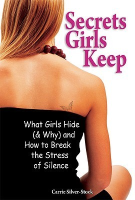 Book cover Secrets Girls Keep What Girls Hide (& Why) and How to Break the Stress of Silence
