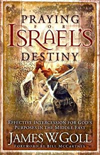Praying for Israel's Destiny: Effective Intercession for God's Purposes in the Middle East