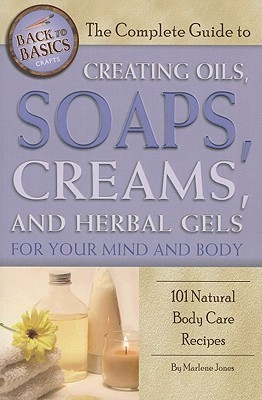 The-complete-guide-to-creating-oils-soaps-creams-and-herbal-gels-for-your-mind-and-body-101-natural-body-care-recipes
