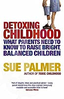 Detoxing Childhood: What Parents Need To Know To Raise Bright, Balanced Children