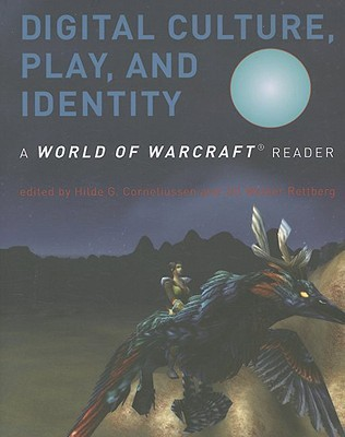 Digital Culture, Play, and Identity: A World of Warcraft Reader by