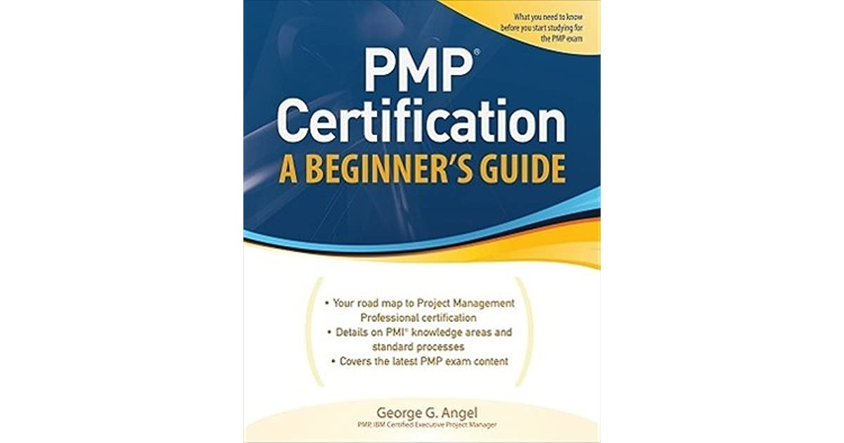 Pmp Certification A Beginners Guide By George G Angel