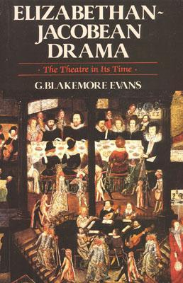 Elizabethan Jacobean Drama: The Theatre in Its Time