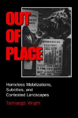 Out of Place: Homeless Mobilizations, Subcities, and Contested Landscapes