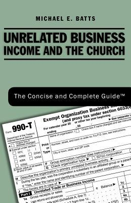Unrelated Business Income and the Church: The Concise and Complete Guide (TM)