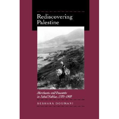 Rediscovering Palestine: Merchants and Peasants in Jabal Nablus, 1700-1900