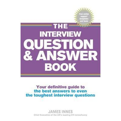 The Interview Question & Answer Book: Your Definitive Guide To The
