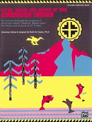 Myth, Music, and Dance of the American Indian: Teacher's Resource Book