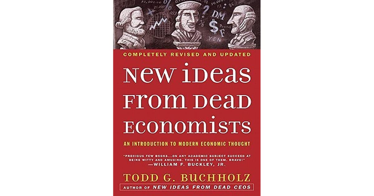 a comprehensive analysis of new ideas from dead economists a book by todd g buchholz