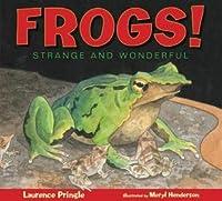 Frogs!: Strange and Wonderful