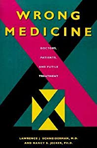 Wrong Medicine: Doctors, Patients and Futile Treatment