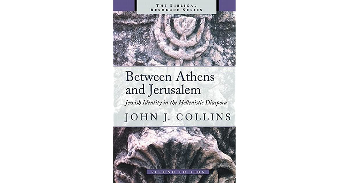Between Athens And Jerusalem Jewish Identity In The Hellenistic Diaspora By John J Collins
