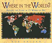 Where in the World?: Around the Globe in Thirteen Works of Art