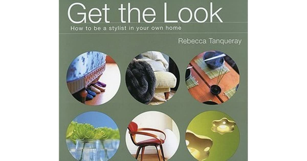 Get the Look: How to Be a Stylist in Your Own Home by Rebecca ...