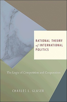 Rational Theory of International Politics  The Logic of Competition and Cooperation