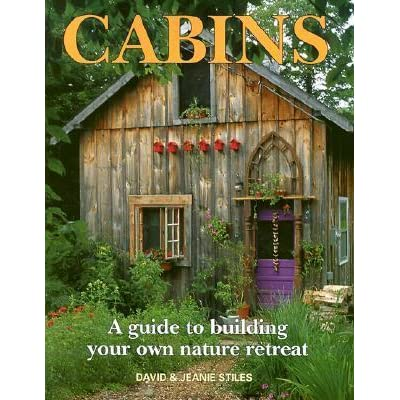 Cabins Book - A Guide to Building Your Own Nature Retreat.