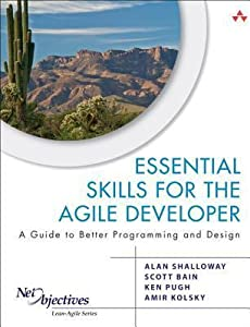 Essential Skills for the Agile Developer: A Guide to Better Programming and Design: A Guide for Implementing Lean-Agile Software Development in Your Organization