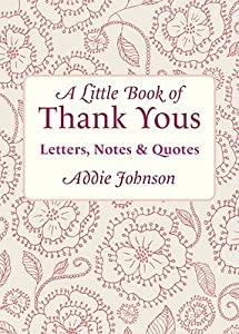 A Little Book of Thank Yous: Letters, Notes  Quotes