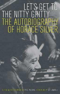 Horace Silver, Phil Pastras, Joe Zawinul - Let's Get to the Nitty Gritty  The Autobiography of Horace Silver