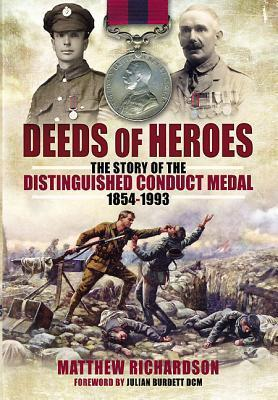 Deeds of Heroes The Story of the Distinguished Conduct Medal 1854-1993