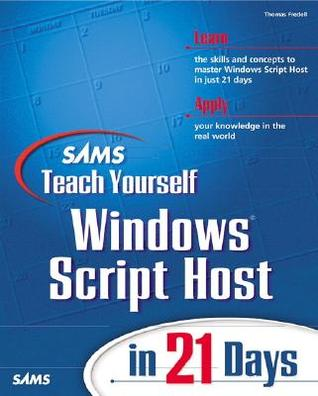 Sams Teach Yourself Windows Scripting Host in 21 Days by Thomas Fredell